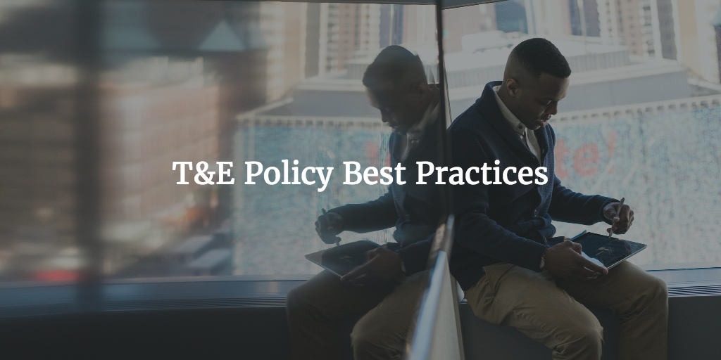 The Ultimate Guide to Corporate Travel and Expense (T&E) Policy.