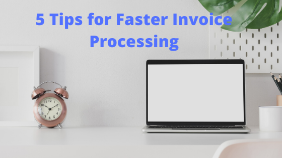 5 Tips for Faster Invoice Processing